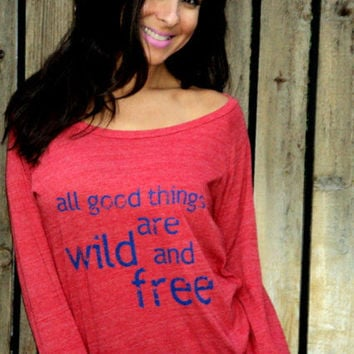 all good things are wild and free Long by FiredaughterClothing