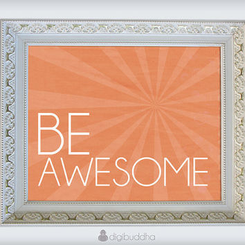 Be Awesome Inspirational Wall Art Print by digibuddhaArtPrints