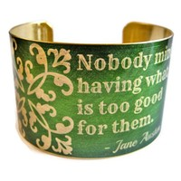 "Jane Austen Vintage Style Brass Cuff Bracelet: ""Nobody Minds Having What Is Too Good For Them"""