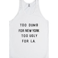Too Dumb For New York, Too Ugly for L.A.-Unisex White Tank