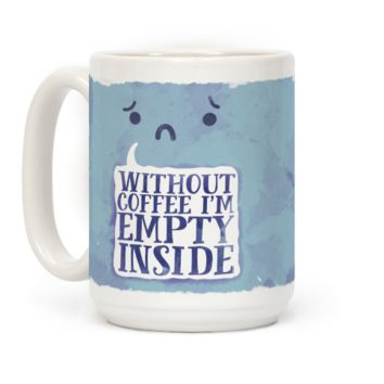 Without Coffee I'm Empty Inside