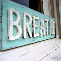 Custom Sign - Breathe Sign - Rustic Decor - Shabby Chic Sign
