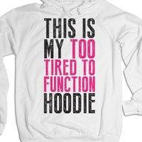 This Is My Too Tired To Function Hoodie |