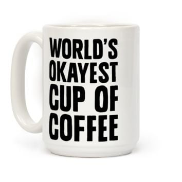 World's Okayest Cup Of Coffee