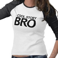 Cool story bro shirt from Zazzle.com