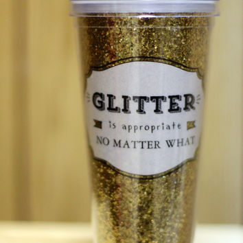 Glitter is Always Appropriate Tumbler {22 oz}