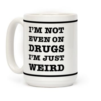 I'm Not Even On Drugs I'm Just Weird