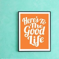 Here's To The Good Life  Art Print by TypePosters on Etsy
