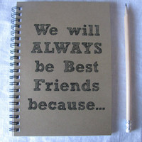 We will ALWAYS be Best Friends because 5 x 7 by JournalingJane