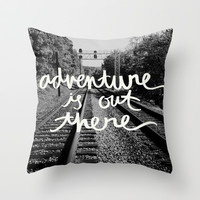 adventure is out there Throw Pillow by writtenforyou