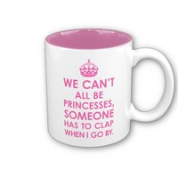 Hot Pink We Can't All Be Princesses Mugs from Zazzle.com