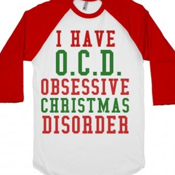I Have O.C.D. Obsessive Christmas Disorder T-| |