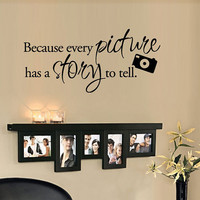 BIG Because every picture has a story to tell Vinyl by 7decals
