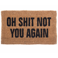 """""""Oh Shit Not You Again"""" Doormat by Coco Mats N More"""