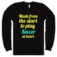 made from the start to play soccere at heart-Unisex Black T-Shirt