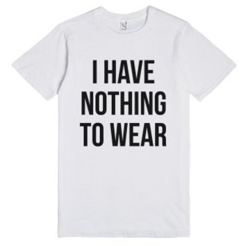 I Have Nothing To Wear T-shirt (ide191823)-Unisex White T-Shirt