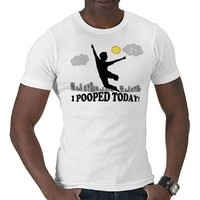 I Pooped Today Shirt from Zazzle.com