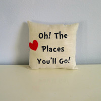Oh The Places You'll Go Pillow, Dr Seuss inspired FREE SHIPPING