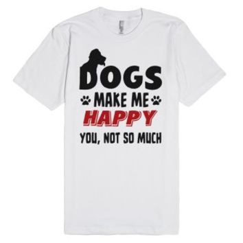 Dogs Make Me Happy T Shirt-Unisex White T-Shirt