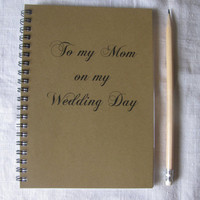 To my Mom on my Wedding Day - 5 x 7 journal