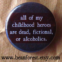 my childhood heroes are dead fictional or alcoholics by beanforest