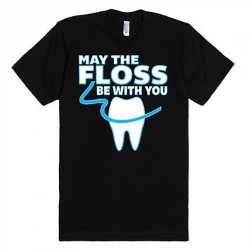 May The Floss Be With You - Funny Dentist T Shirt