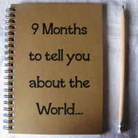 9 Months to tell you about the World  5 x 7 by JournalingJane
