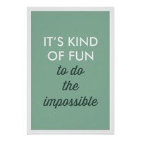 IT'S KIND OF FUN TO DO THE IMPOSSIBLE POSTER