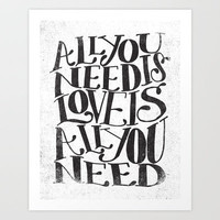 ALL YOU NEED IS LOVE IS ALL YOU NEED Art Print by Matthew Taylor Wilson