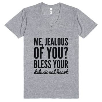 Me, Jealous Of You? Bless Your Delusional Heart. V-neck T-shirt (id...