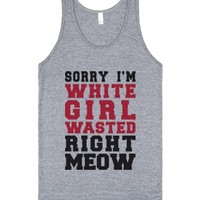 Sorry I'm White Girl Wasted Right Now (tank)-Athletic Grey Tank