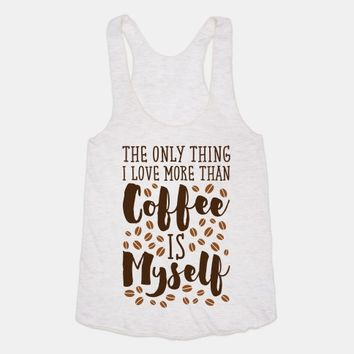 The Only Thing I Love More Than Coffee Is Myself