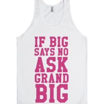 If Big Says No Ask Grand Big-Unisex White Tank