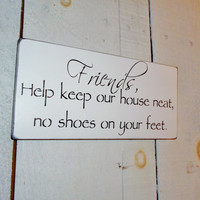 """No Shoes Sign """"Friends, help keep our house neat, no shoes on your feet"""" take off your shoes sign"""
