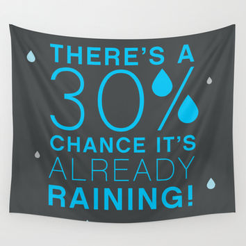 There's a 30% chance that it's already raining.- Quote from the movie Mean Girls Wall Tapestry by AllieR