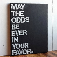 11X14 Canvas Sign - May The Odds Be Ever In Your Favor, The Hunger Games Quote, Typography Word Art, Gift, Decoration, Black and White
