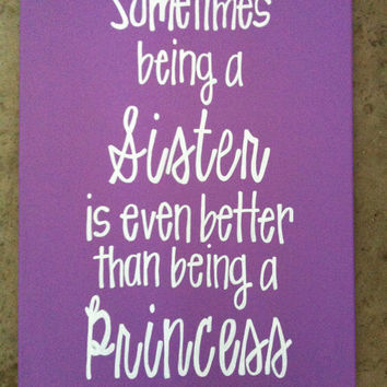 Sometimes being a sister is even better than being a princess 16 x 20 canvas sign