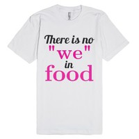 """There is no """"we"""" in food T-Shirt-Unisex White T-Shirt"""