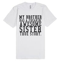 My Brother Has A Freakin' Awesome Sister True Story-White T-Shirt